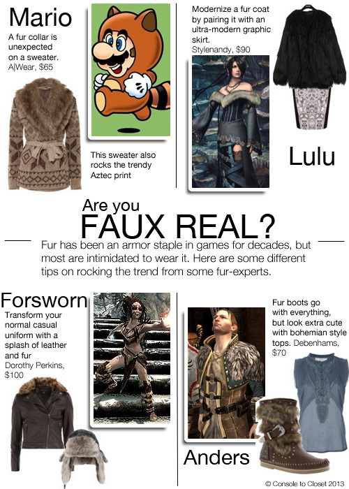 One Trend, Four Ways: Faux Fur Mario: Cardigan: A Wear - Multi Faux Fur Collar Cardigan, $65 Lulu: Coat: Long Haired Fur Jacket, $91 / Skirt: Dorothy Perkins - Deco Print Pencil Skirt, $47 Forsworn: Coat: Dorothy Perkins - Faux Fur Trim Biker, $100 / Hat: Flannels - Paul Smith Faux Fur Trim Hat, $85 Anders: Top: Bernard Boutique - Sleeveless Blouse, $190 / Boots: Debenhams - Blink Tan Faux Fur Ankle Boots, $68