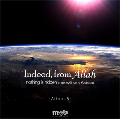 muslimagnet:  Indeed,from Allah nothing is hidden, in the earth nor in the heaven.  -Ali Imran : 5- musliMagnet tumblr | @musliMagnet | Facebook *image modified from : edenprojects