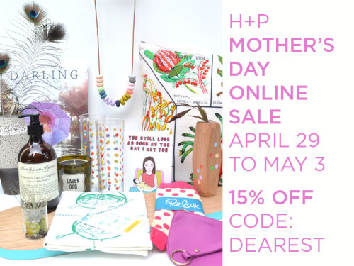 The H+P Mother's Day Online Sale is happening! Till Friday. 15% OFF EVERYTHING with the code: DEAREST
