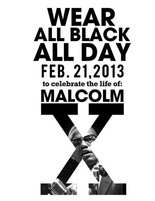 "hjaybee:  fwyt:  hjaybee:  Paying homage. Commemoration of  Malcolm on Feb 21 #MalcolmXDay Wear all black (&/or buttons, pins, or something else Malcolm X-like)Previous Questions, Comments, Concerns are herePlease spread the word. & On the 21st, Upload your pictures to twitter / instagram / tumblr with the hashtag #MalcolmXDay  ALSO! HOW ABOUT YOU ALL READ THE AUTOBIOGRAPHY OF MALCOM X! THEN…ACTUALLY TRY TO CHANGE THE CORRUPT GOVERNMENTS IN PLACE TODAY…instead of just wearing black….""yay we did it, we wore black and now people think we are part of something that is actually trying to change the world yay!"" …. READ HIS AUTOBIOGRAPHY before you try and rep someone you don't even understand. America is full of pseudo activists who don't take the time to learn about the causes they supposedly support. Education leads to revolution. READ.   We should undoubtedly do that! Wearing all black - is just a way to commemorate his life.  It encourages people to have conversations about him, learn about him, and portray some sort of unity about a person who has been vilified over the decades.I'm not saying that wearing black in itself is revolutionaryI'm saying that opening discourse and taking a unified stance is one small stepI'm saying that this is one thing to encourage many more things.  So I mean.. since the flyer is already made, and folks are already down … Why not do this ALONG with manifesting all the things he would have liked to see?  =] This is directly addressed in the Questions & comments that I linked, but here's a link to my response specifically, which is in part replicated here.I'm putting this in your askbox too. Sorry if it's annoying/repetitive, but many don't look to see comments from their reblogged posts."