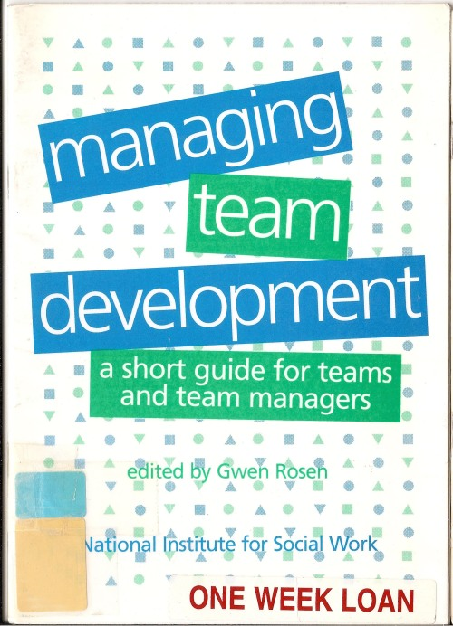 Managing team development : a short guide for teams and team managers/ Gwen Rosen ; National Institute for Social Work.Published: London : National Institute for Social Work, 1999.