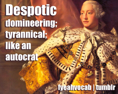 King George III was a despotic ruler.