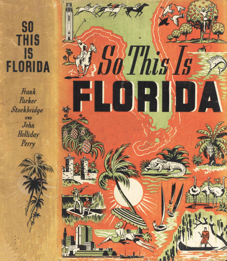 oldflorida:  So this is Florida By Frank Parker Stockbridge and John Holliday Perry 1938