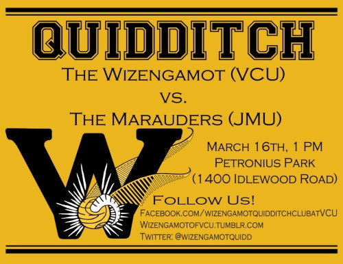 wizengamotofvcu:  RAM NATION!Come watch YOUR current Virginia Quidditch League champions, Wizengamot Quidditch of VCU, take on the JMU Marauders in our ONLY home game of the semester (besides April's River City Invitational tourament that is!) Interested in playing? Stick around after our ranked matches for your chance to learn/play the sport in a match yourself! Absolutely no experience/athleticism required!Follow us on Twitter for real-time scores/updates!  Next Saturday!Richmond, don't miss out!