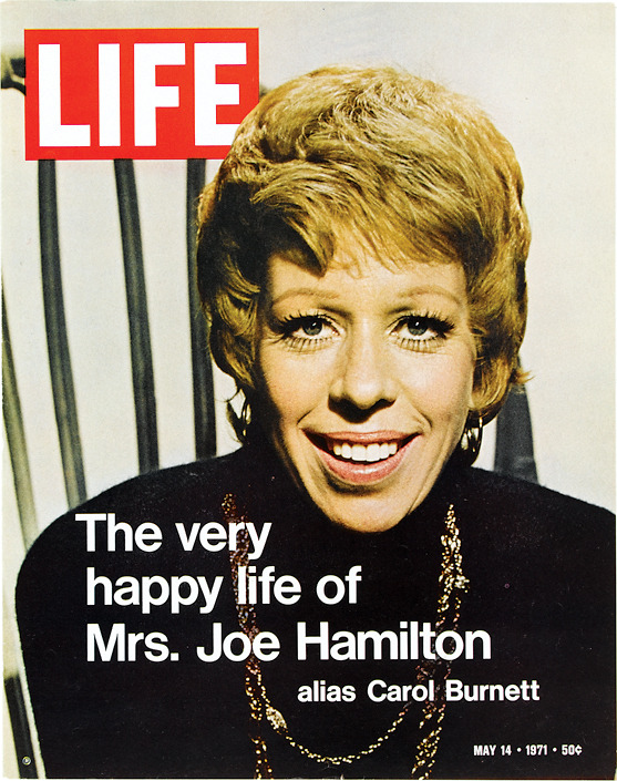 life:  On this day in LIFE — May 14, 1971: The very happy life of Mrs. Joe Hamilton (alias Carol Burnett)