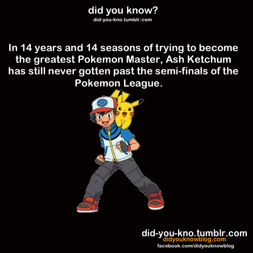did-you-kno:  Source  This would make Ash 24 and a loser