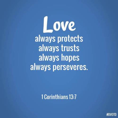 love protects trusts hopes perseveres 1 corinthians bible verse bible verse of the day bvotd scriptures love always always protect trust hope persevere