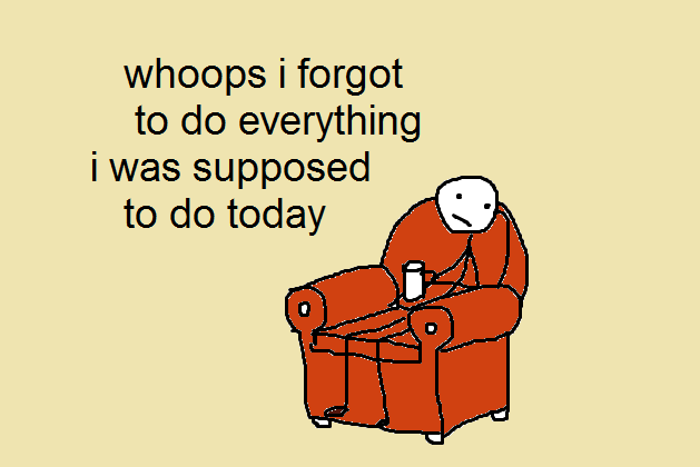 Me every day I have a day off.