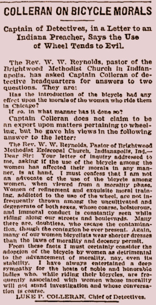 calumet412:  1899 Chicago Tribune article sharing correspondence between an Indianapolis preacher and a Chicago police detective. There was a concern that permitting women to ride bicycles would compromise their morals. via The Hope Chest  Bicycle riding and loose morals among women in Chicago in 1899.