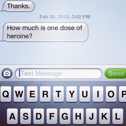 The random text messages I get. #drugs #question #heroin #text #friends #college #mylife