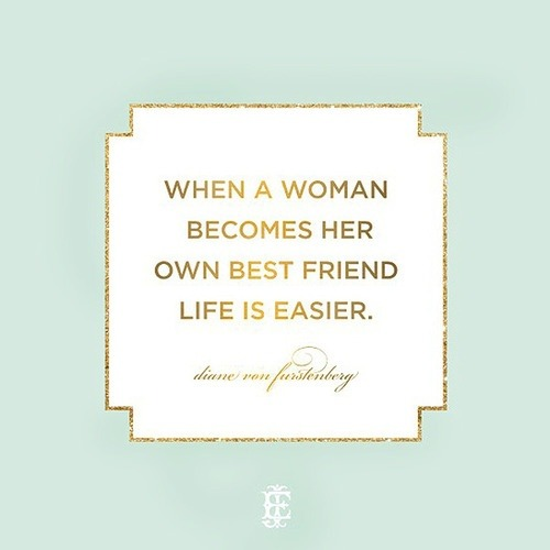 lovelyandbrown:  when a woman becomes her own best friend life is easier. dvf.