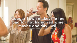Cougar Town makes me feel bad for not liking red wine, maybe one day I will.