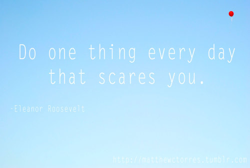 """Do one thing every day that scares you."" -Eleanor Roosvelt (illustration by @matthewctorres)"