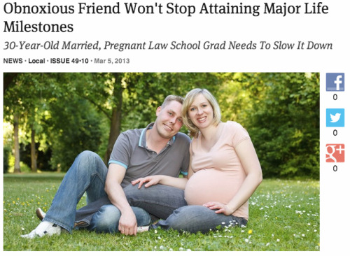 theonion:  Obnoxious Friend Won't Stop Attaining Major Life Milestones: Full Report