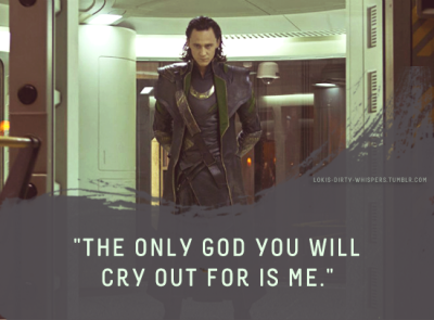"lokis-dirty-whispers:  Submission: ""The only god you will cry out for is me."""