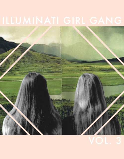 Illuminati Girl Gang Vol. 3 Featuring work by Grace Miceli, Chelsea Martin, Molly Soda, Rosemary Kirton, Melissa Broder, Beth Siveyer, Brittany Wallace, Frank Hinton, + More!