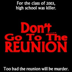 Don't Go to the Reunion will die without your help! Go to www.slasherstudios.com for more details.