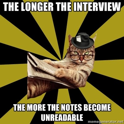 The longer the interview… The more the notes become unreadable.
