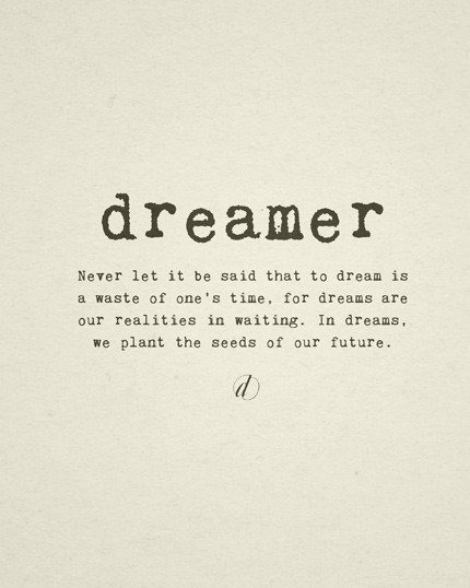 dreams are our reality in waiting, plant the seeds!