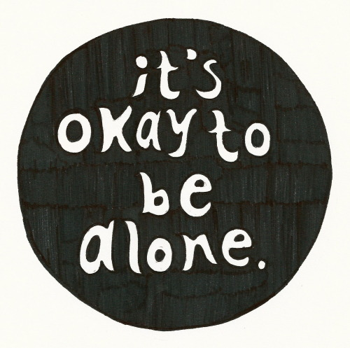 I'ts okay to be alone.