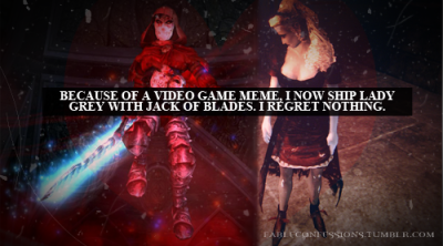 """Because of a video game meme, I now ship Lady Grey with Jack of Blades. I regret nothing."" Fable Confessions"