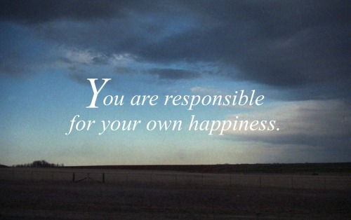 "Wise Wednesday #103 ""you are responsible for your oen happiness"""