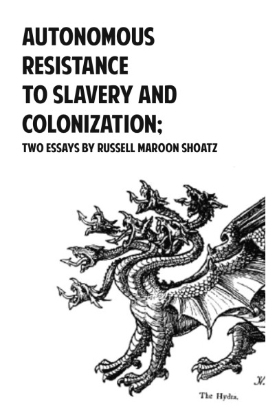 "Autonomous Resistance to Slavery and Colonization:  two essays by Russell Maroon Shoats ""These early Maroons were able to overcome language barriers, mistrust, and the growing influence of racial doctrines that eventually evolved into the white supremacist cultural construct outside of the swamp. That is not to say that they didn't have any racial or ethnic prejudices. It's absolutely clear, however, that they overcame them enough to be able to live, support, protect, fight and die for each other for well over 100 years."" Download the on-screen version here Download the print version here"