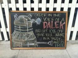 "What if I arrive in a TARDIS that's disguised as a Dalek? Found at the  ""Not a Burger Stand"" in Burbank, CA"
