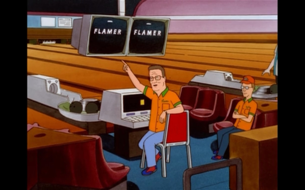 "when Hank Hill's bowling nickname is ""Flamer"" because propane"