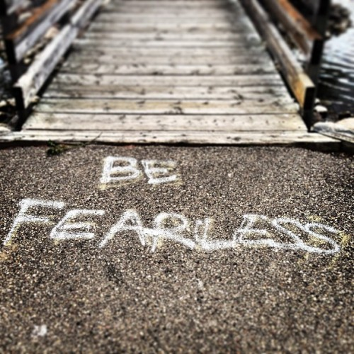 Be Fearless. #inspiration