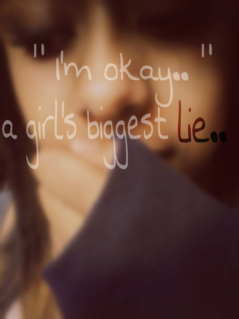 Truest thing ever.. #imokay #lie #girlsbiggestlie #girls #newtumblr