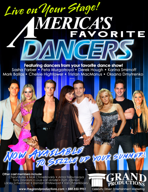 SIZZLE UP YOUR SUMMER!! A once in a lifetime Dance Extravaganza! AMERICA'S FAVORITE DANCERS LIVE ON YOUR STAGE! For more information contact Grand Productions 888.850.9951 WWW.THEGRANDPRODUCTIONS.COM