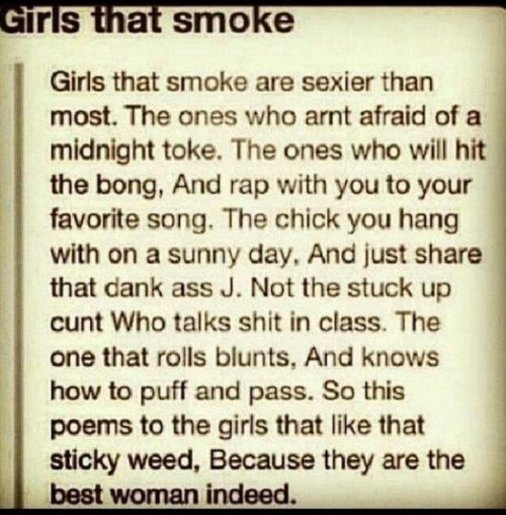 jodiieann:  OH YEAH, GIRLS WHO SMOKE WEED ARE FUCKING SEXY AS HELL!! ;)