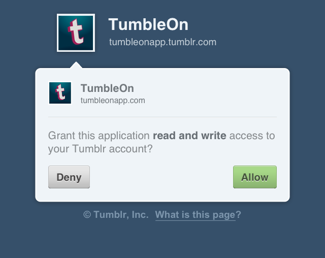 Hey everyone. Tumblr made an unannounced change to their login flow on Friday evening that broke TumbleOn's login integration. New and old users alike weren't able to add accounts to freshly downloaded copies of TumbleOn 3.5.3.  Good news, Today TumbleOn 3.5.4, was released, and fixes that login issue. Go get 3.5.4, and enjoy your photos, and your dashboard, again :)