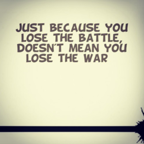 littlelaila:  #quotes #quote #life #lifequotes #battle #war #win #lose #instaquote #instagood