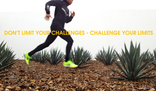 Don't limit your challenges - challenge your limits