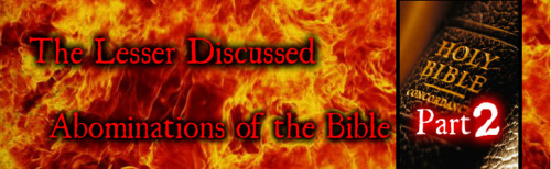 The Lesser Discussed Abominations of the Bible: Part 2