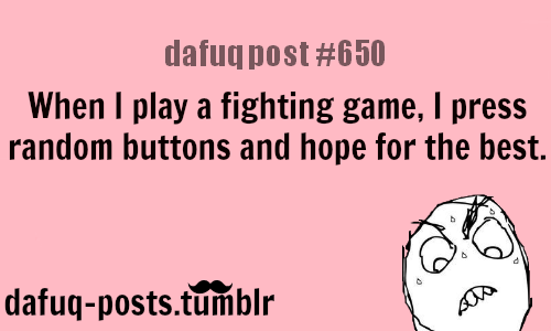 "how to playing fighting games FOR MORE OF ""DAFUQ POSTS"" click HERE <—- funny pictures, movies and relatable quotes"