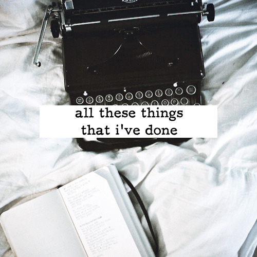 writeworld:  From referenceforwriters: all these things that I've done  [listen]writing playlist  i. midnight city - M83 // ii. sweater weather - the neighbourhood // iii.  called out in the dark - snow patrol // iv. take a walk - passion pit // v. feeling good - muse // vi. on top of the world - imagine dragons // vii. ho hey - the lumineers // viii. call it what you want - foster the people // ix. take back the city - snow patrol // x. horchata - vampire weekend // xi. lover's carvings - bibio // xii. shadowplay - the killers // xiii. sleep alone - two door cinema club // xiv. daylight - matt & kim // xv. float on - modest mouse // xvi. all these things that i've done - the killers