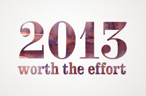 A fitting slogan for 2013 by the inimitable Ally Mabry. Want this as your desktop background? We did too! It's here for you.