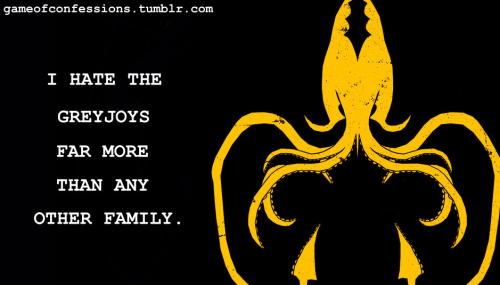 I hate the Greyjoys far more than any other family.