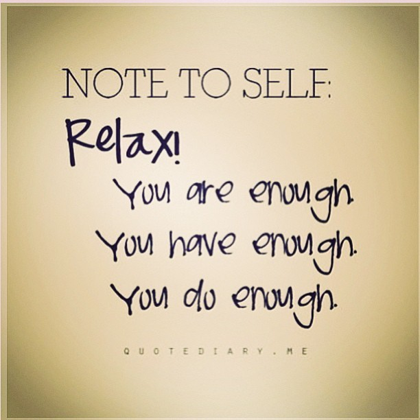 Note to self: 📌 #relax #enough #positive #rp