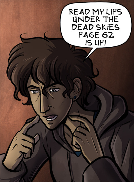 underthedeadskies:  http://underthedeadskies.thewebcomic.com/comics/1715803/page-62/ Yay, for no late update this week! A couple if you were sharp and asked how the spores spread by bite, so here we are.  So, I can hazard a guess what you all must be thinking right now. Things might have just got really complicated.