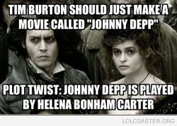 ragecomics4you:  Tim Burton Should Just Make a Movie Called Johnny Depp   Tim Burton Should Just Make a Movie Called Johnny Depp  View Post