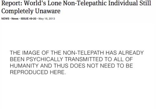 theonion:  Report: World's Lone Non-Telepathic Individual Still Completely Unaware | Full Report