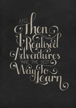 wthang:  Adventures are the best way to learn