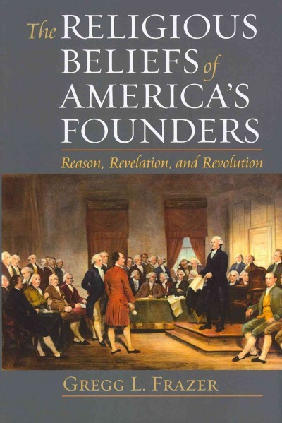 The religious beliefs of America's founders : reason,...