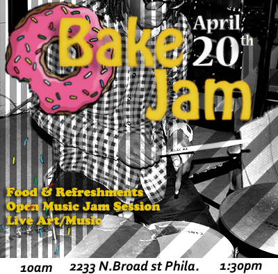 .eric Bake Jam-this Saturday 4/20 10am-1:30pm- 2233 N. Broad st. Philadelphia ,Pa - Live Art, Music, and Donuts!! All Musicians, Artist, and Poets welcomed.