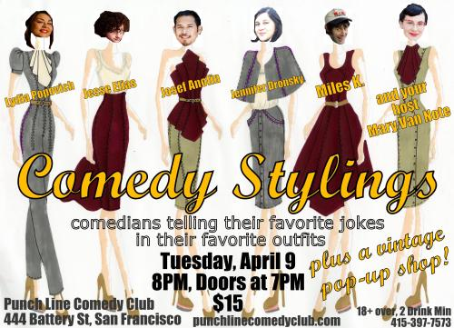 4/9. Comedy Stylings @ San Francisco Punch Line. 444 Battery St. SF. 8PM. $15. Featuring Lydia Popovich, Jesse Elias, Josef Anolin, Jenn Dronsky, Miles K. and hosted by Mary Van Note. Tickets Available: Here.  maryvannote:  Mark your calendars, Bay Area!  APRIL 9, 8PM will go down in history as the evening where all my loves come together: Comedy, Fashion, Vintage, Jokes, and Beer!  There will be costume changes, strutting, joke-telling, maybe a makeover!  Plus a vintage pop-up shop featuring items from my personal collection as seen on my blog, or in my etsy shop.  Please come!  You can buy tickets here.