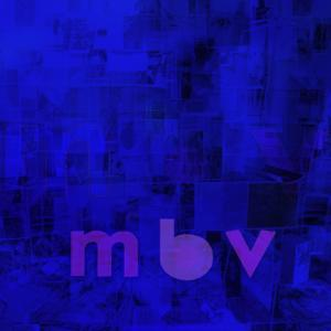 First Listen Track By Track - My Bloody Valentine, 'mbv'